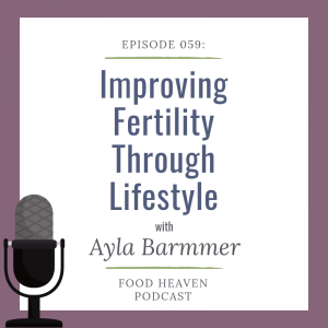 Improving Fertility Through Lifestyle w/ Ayla Barmmer – Episode 59 of the Food Heaven Podcast