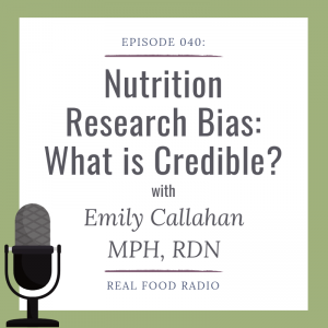 Real Food Radio Episode 040: Nutrition Research Bias – What is Credible? with Emily Callahan, MPH, RD